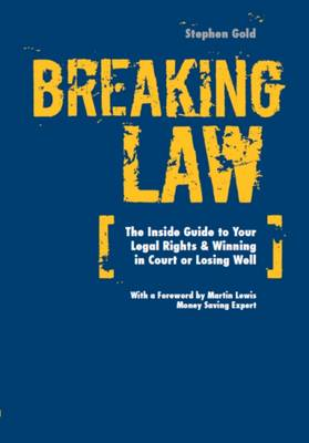 Breaking Law: The Inside Guide to Your Legal Rights & Winning in Court or Losing Well (Paperback)