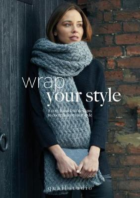 Wrap Your Style: 8 Cosy Hand Knit Designs To Compliment Your Style by Quail Studio (Paperback)