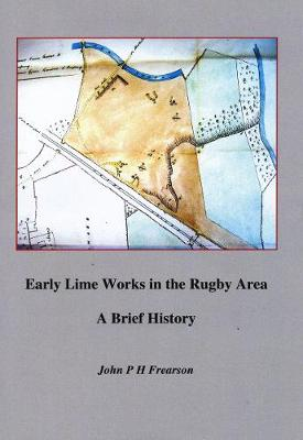 Early lime works in the Rugby area: A brief history (Paperback)