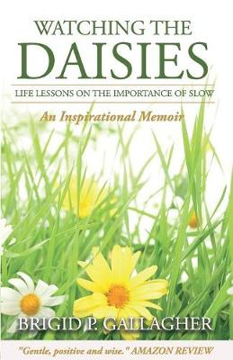 Watching The Daisies: Life Lessons on the Importance of Slow (Paperback)