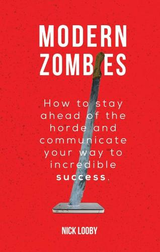 Modern Zombies: How to Stay Ahead of the Horde and Communicate Your Way to Incredible Success (Paperback)
