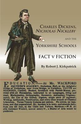 Charles Dickens, Nicholas Nickleby and the Yorkshire Schools: Fact v Fiction (Paperback)