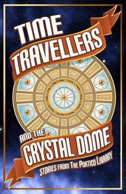 Time Travellers and the Crystal Dome - The Time Travellers 13 (Paperback)
