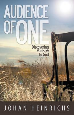 Audience of One: Discovering Ministry to God (Paperback)