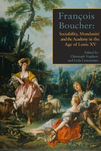 Francois Boucher: Sociability, Mondanite and the Academy in the Age of Louis XV (Hardback)