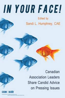 In Your Face! Canadian Association Leaders Share Candid Advice on Pressing Issues (Paperback)