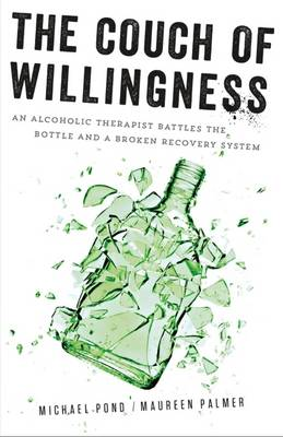 The Couch of Willingness: An Alcoholic Therapist Battles the Bottle and a Broken Recovery System (Paperback)