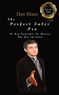 The Perfect Sales Pro: 10 Key Concepts to Master the Art of Sales (Paperback)
