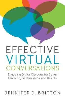 Effective Virtual Conversations: Engaging Digital Dialogue for Better Learning, Relationships and Results (Paperback)