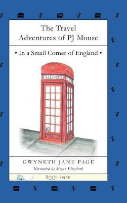 The Travel Adventures of PJ Mouse: In a Small Corner of England (Hardback)