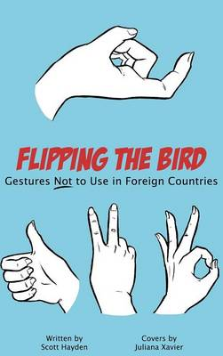 Flipping the Bird: Gestures Not to Use in Foreign Countries (Hardback)