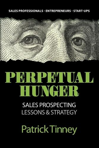 Perpetual Hunger: Sales Prospecting Lessons & Strategy (Paperback)