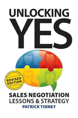 Unlocking Yes - Revised Edition: Sales Negotiation Lessons & Strategy - Revised Edition (Paperback)