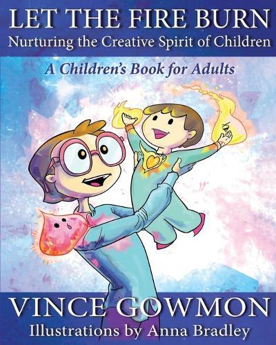 Let the Fire Burn: Nurturing the Creative Spirit of Children (Paperback)