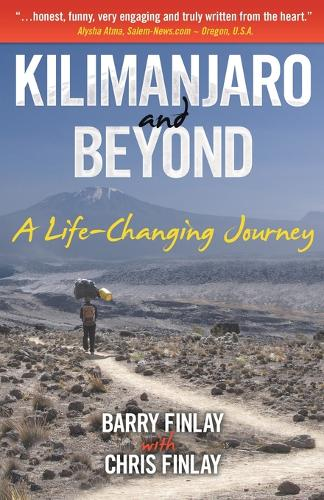 Kilimanjaro and Beyond: A Life-Changing Journey (Paperback)