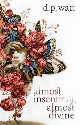 Almost Insentient, Almost Divine (Paperback)