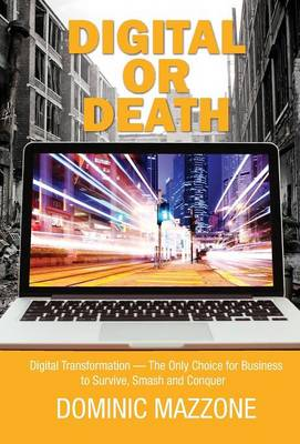Digital or Death: Digital Transformation -- The Only Choice for Businsses To Survive, Smash and Conquer (Hardback)