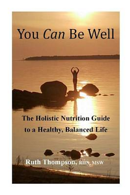 You Can Be Well: The Holistic Nutrition Guide to a Healthy, Balanced Life (Paperback)