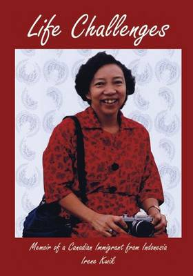 Life Challenges: Memoir of a Canadian Immigrant from Indonesia (Paperback)