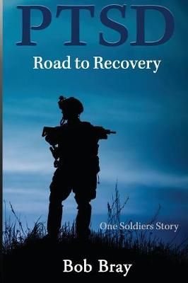 Ptsd Road to Recovery: One Soldiers Story (Paperback)