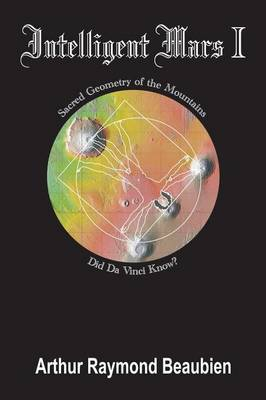Intelligent Mars I: Sacred Geometry of the Mountains. Did Da Vinci Know? - Intelligent Mars 1 (Paperback)