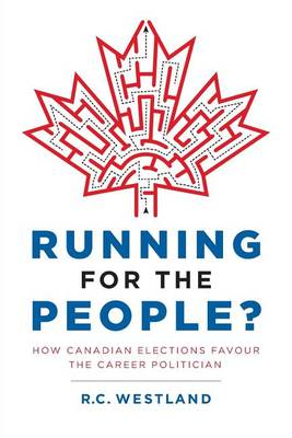 Running for the People?: How Canadian Elections Favour the Career Politician (Paperback)