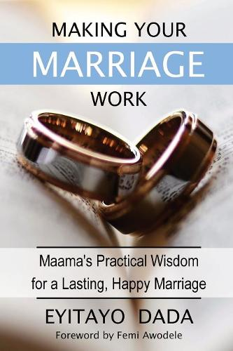 Making Your Marriage Work: Maama's Practical Wisdom for a Lasting, Happy Marriage (Paperback)