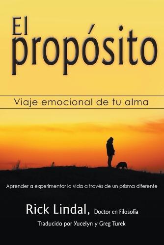 El Proposito: Viaje Emocional de Tu Alma: Aprender a Experimentar La Vida a Traves de Un Prisma Diferente (Paperback)
