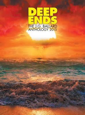 Deep Ends: The JG Ballard Anthology 2015 (Hardback)