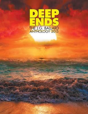 Deep Ends: The JG Ballard Anthology 2015 (Paperback)