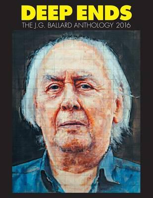 Deep Ends: The J.G. Ballard Anthology 2016 (Paperback)