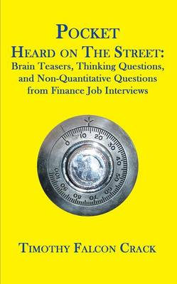 Pocket Heard on the Street: Brain Teasers, Thinking Questions, and Non-Quantitative Questions from Finance Job Interviews (Paperback)