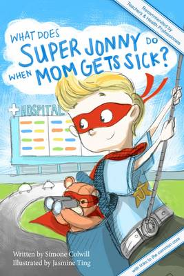What Does Super Jonny Do When Mom Gets Sick?: Recommended by Teachers and Health Professionals (Paperback)