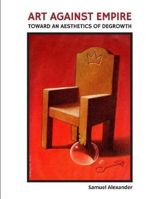 Art Against Empire: Toward an Aesthetics of Degrowth (Paperback)