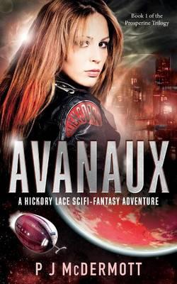 Avanaux: Book 1 of the Prosperine Trilogy - Prosperine Trilogy 1 (Paperback)