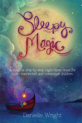 Sleepy Magic: A Magical Step-by-Step Night-Time Ritual for Calm, Connected and Conscious Children (Hardback)