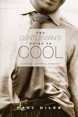 Gentleman's Guide to Cool: Clothing, Grooming & Etiquette (Paperback)