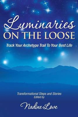 Luminaries on the Loose: Track Your Archetype Trail to Your Best Life (Paperback)