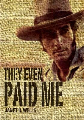 They Even Paid Me: Raw Reflections of a Third Generation Kimberley Cattleman. (Paperback)