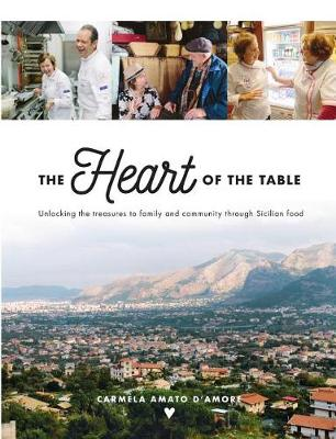 The Heart of the Table: Unlocking the Treasures to Family and Community Through Sicilian Food (Paperback)
