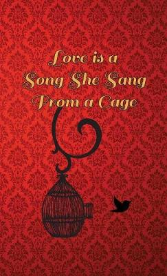 Love Is a Song She Sang from a Cage (Hardback)