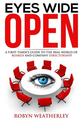 Eyes Wide Open: A First-Timer's Guide to the Real World of Boards and Companydirectorship (Hardback)