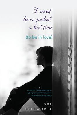 I Must Have Picked a Bad Time (to Be in Love) (Paperback)