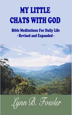 My Little Chats with God: Bible Meditations for Daily Life - Revised and Expanded - (Paperback)