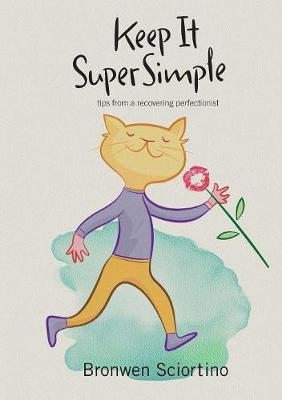 Keep It Super Simple: Tips from a Recovering Perfectionist - Keep It Super Simple 1 (Paperback)