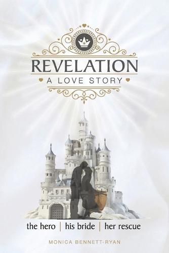 Revelation a Love Story: The Hero - His Bride - Her Rescue (Paperback)