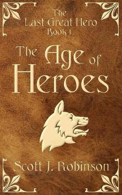 The Age of Heroes: The Last Great Hero Book 1 (Paperback)