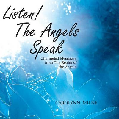 Listen! the Angels Speak - Channeled Messages from the Realm of the Angels (Paperback)