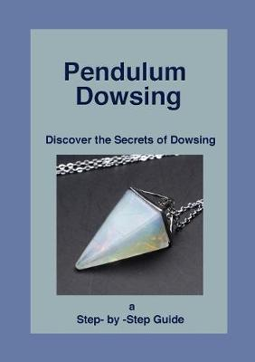 Pendulum Dowsing: Discover the Secrets of Dowsing (Paperback)