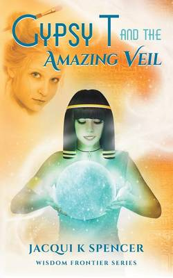 Gypsy T and the Amazing Veil - Wisdom Frontier - Gypsy T 1 (Paperback)